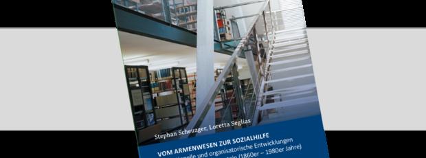 Vom Armenwesen zur Sozialhilfe. Institutionelle und organisatorische Entwicklungen der Fürsorge in Liechtenstein (1860er – 1980er Jahre).